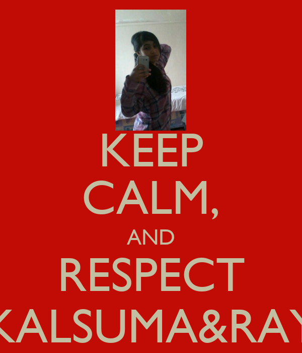 KEEP CALM, AND RESPECT KALSUMA&RAY
