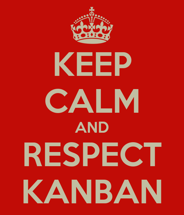 KEEP CALM AND RESPECT KANBAN