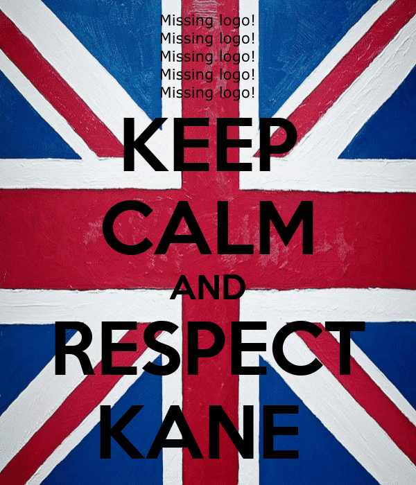 KEEP CALM AND RESPECT KANE