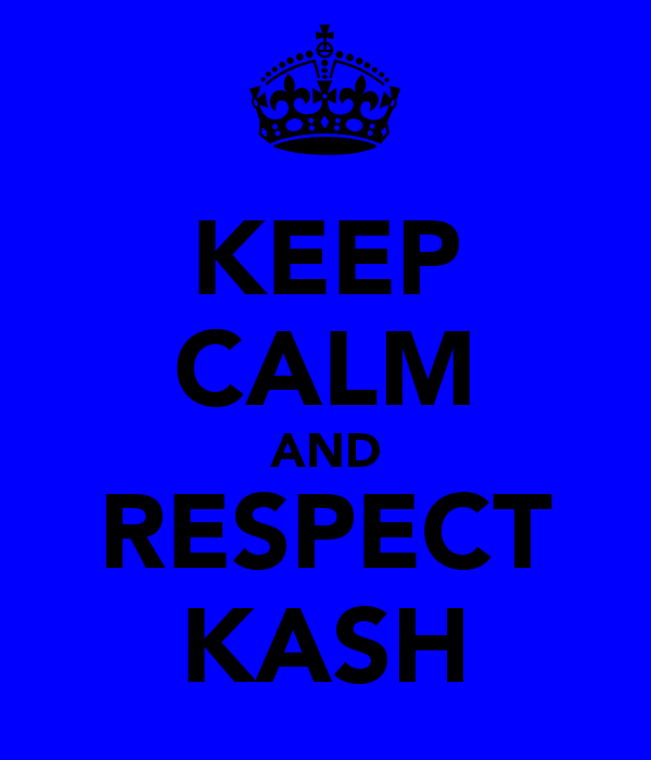 KEEP CALM AND RESPECT KASH