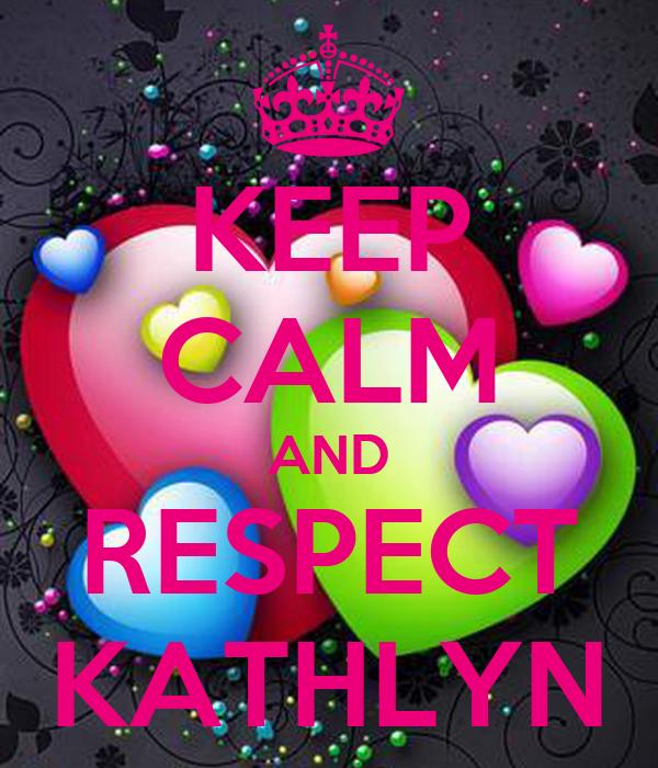 KEEP CALM AND RESPECT KATHLYN