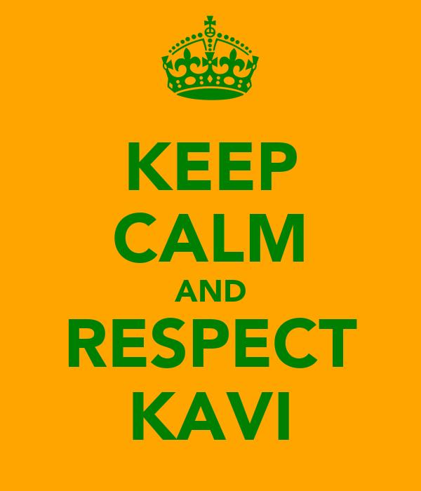 KEEP CALM AND RESPECT KAVI