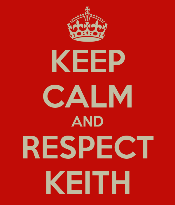KEEP CALM AND RESPECT KEITH