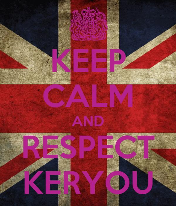 KEEP CALM AND RESPECT KERYOU
