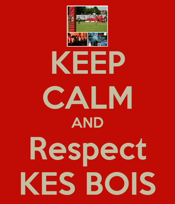 KEEP CALM AND Respect KES BOIS