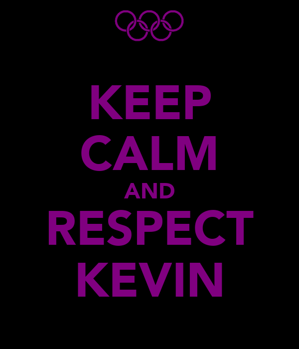 KEEP CALM AND RESPECT KEVIN