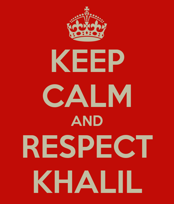 KEEP CALM AND RESPECT KHALIL