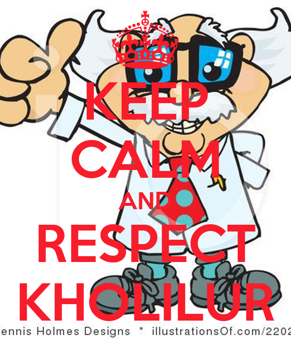 KEEP CALM AND RESPECT KHOLILUR