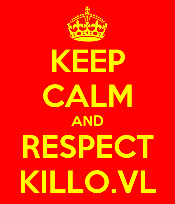 KEEP CALM AND RESPECT KILLO.VL