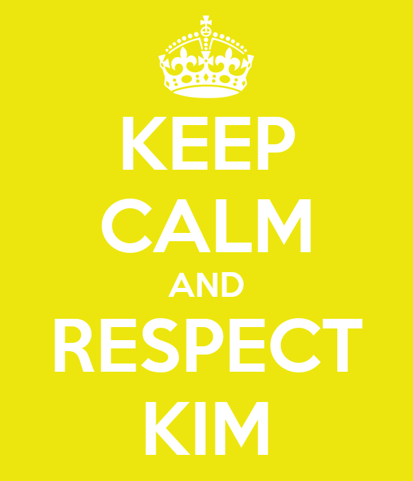 KEEP CALM AND RESPECT KIM