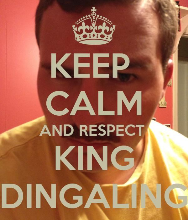 KEEP  CALM AND RESPECT  KING DINGALING