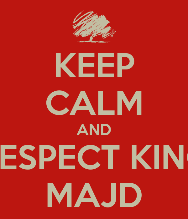 KEEP CALM AND RESPECT KING MAJD