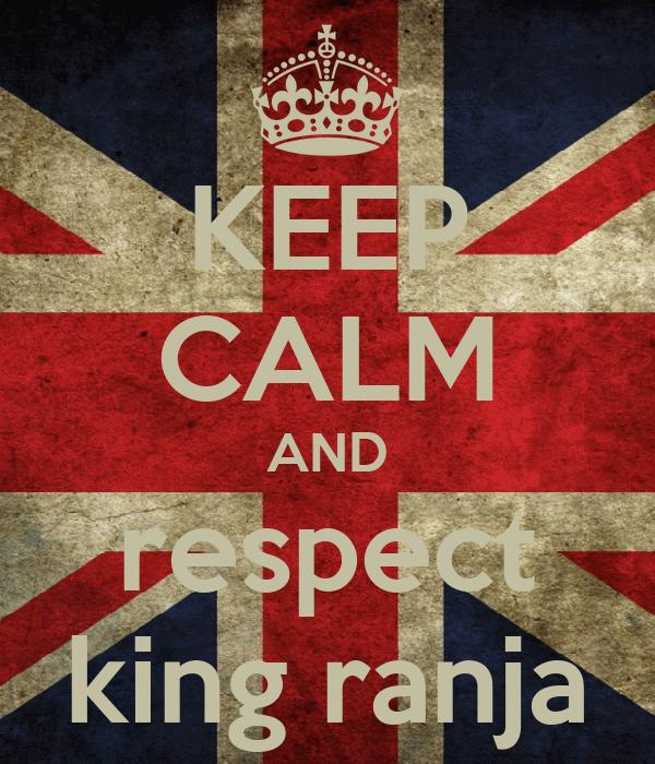 KEEP CALM AND respect king ranja