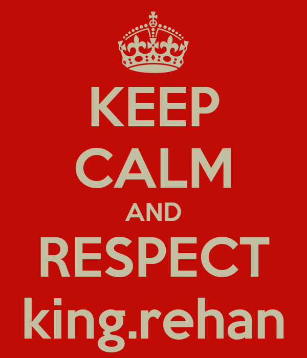 KEEP CALM AND RESPECT king.rehan