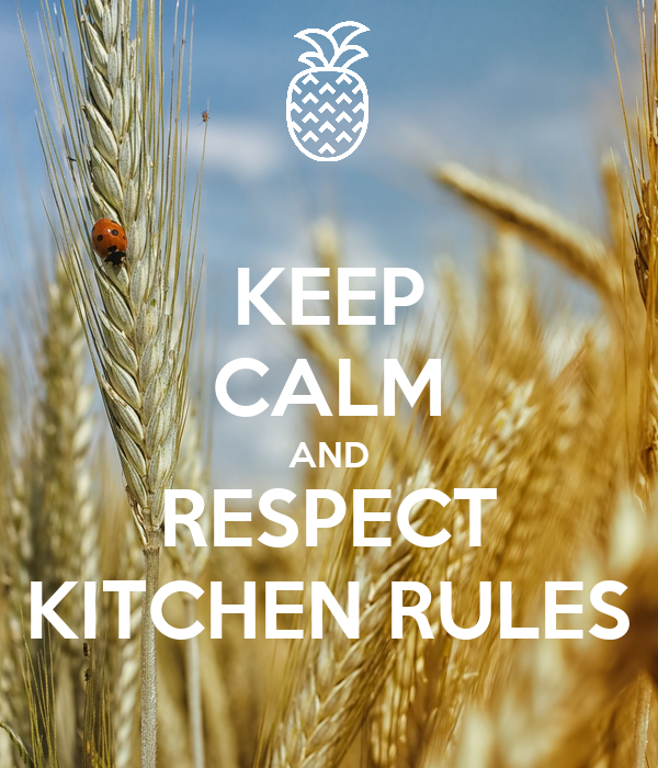 KEEP CALM AND RESPECT KITCHEN RULES