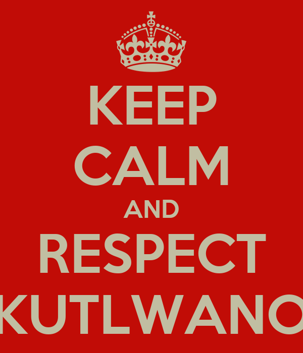 KEEP CALM AND RESPECT KUTLWANO