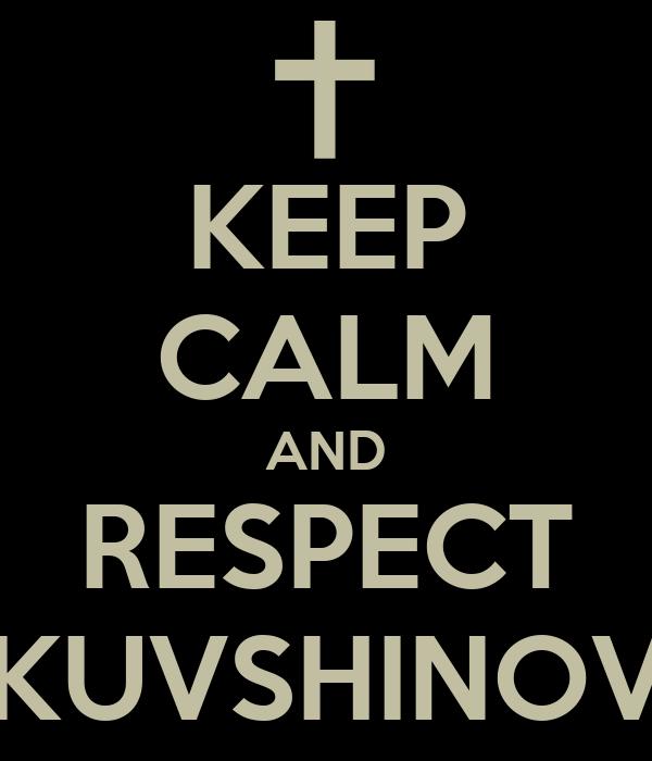 KEEP CALM AND RESPECT KUVSHINOV