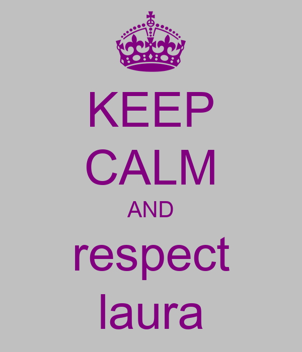 KEEP CALM AND respect laura
