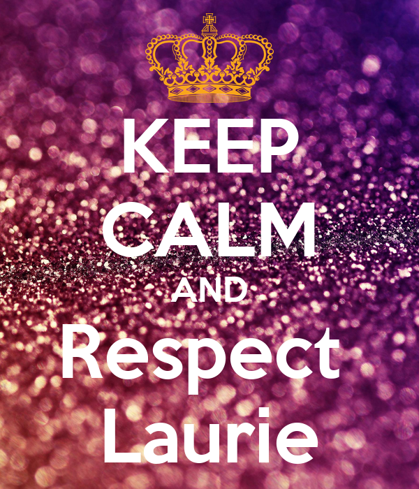 KEEP CALM AND Respect  Laurie