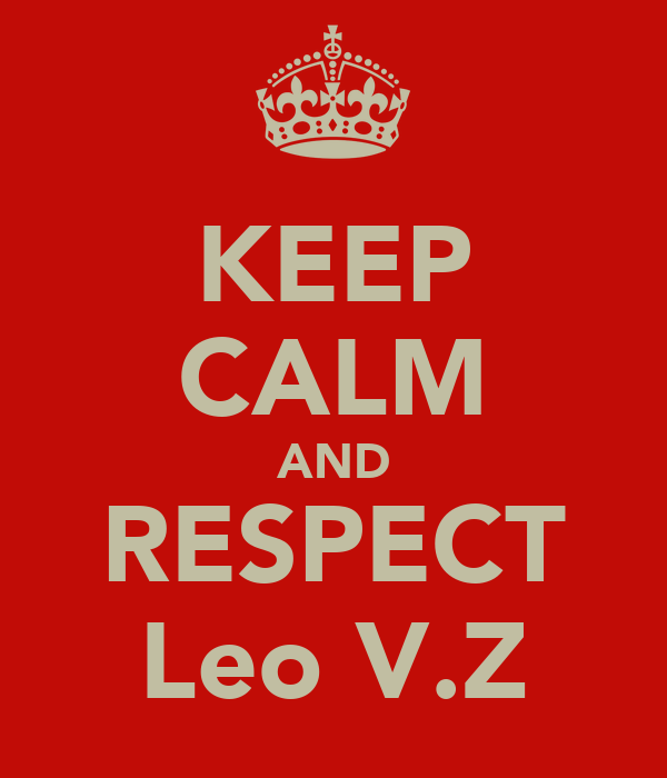 KEEP CALM AND RESPECT Leo V.Z