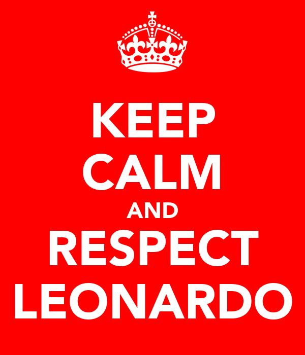 KEEP CALM AND RESPECT LEONARDO