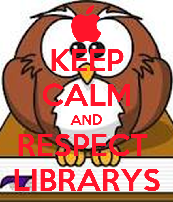 KEEP CALM AND RESPECT  LIBRARYS