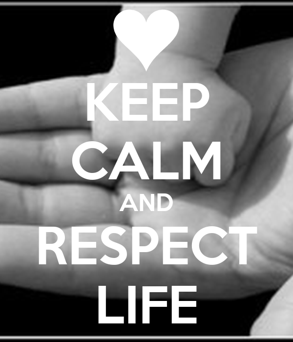 KEEP CALM AND RESPECT LIFE