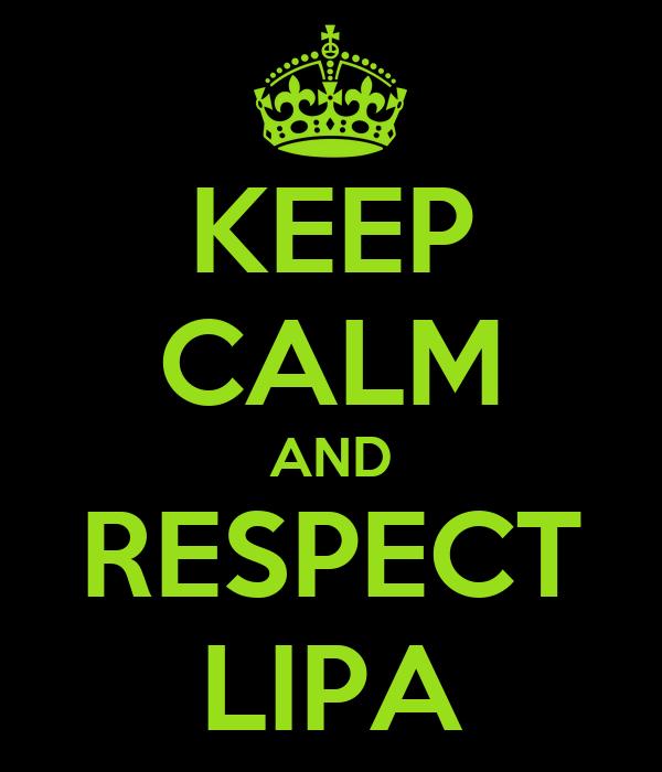 KEEP CALM AND RESPECT LIPA