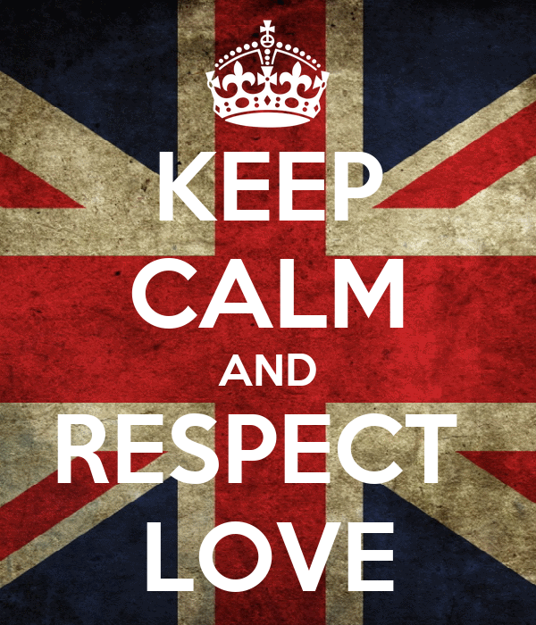 KEEP CALM AND RESPECT  LOVE