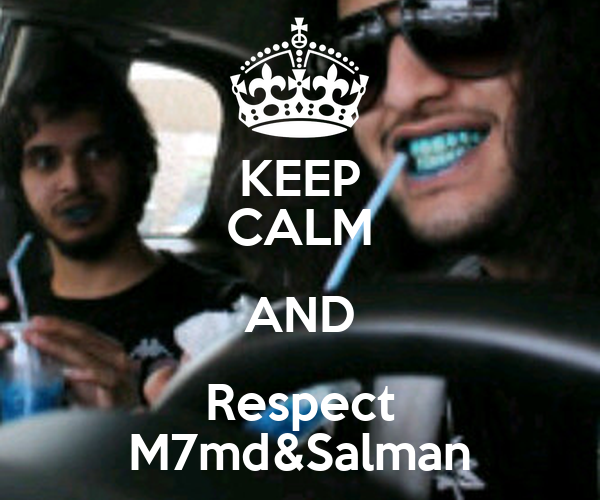 KEEP CALM AND Respect M7md&Salman