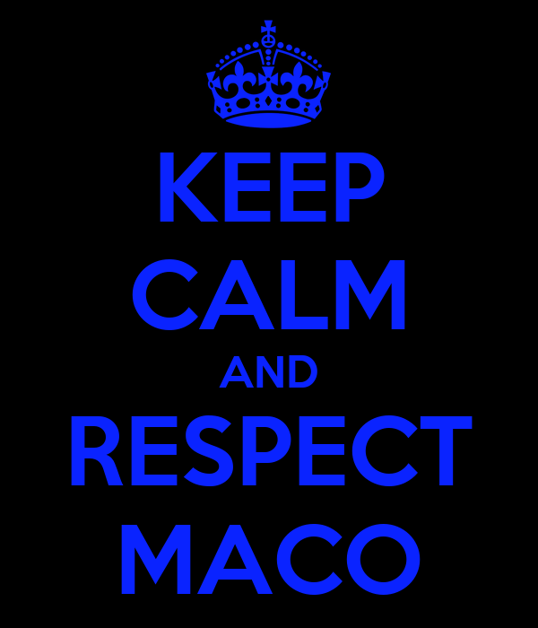 KEEP CALM AND RESPECT MACO