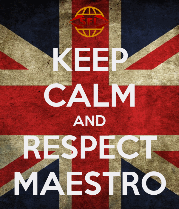 KEEP CALM AND RESPECT MAESTRO