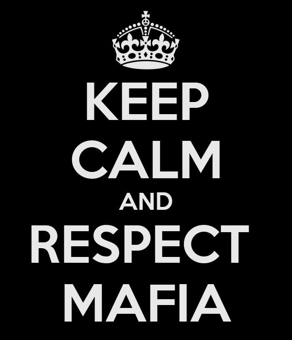 KEEP CALM AND RESPECT  MAFIA