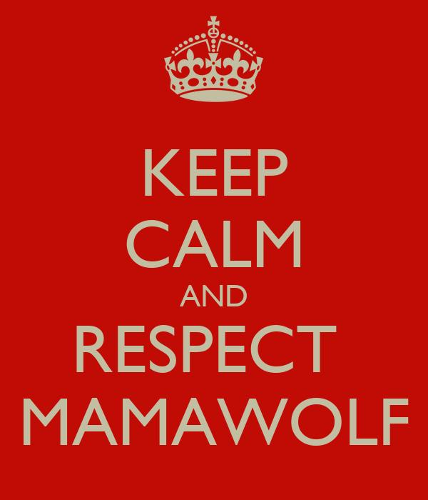 KEEP CALM AND RESPECT  MAMAWOLF