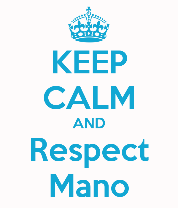 KEEP CALM AND Respect Mano