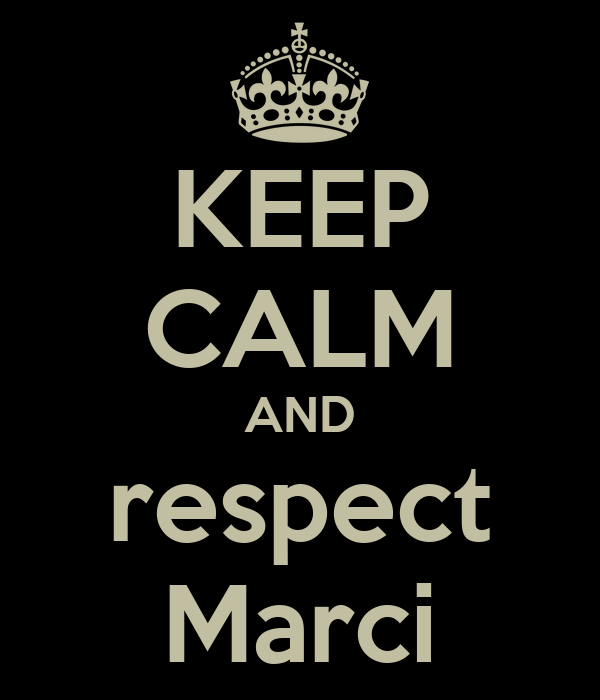 KEEP CALM AND respect Marci