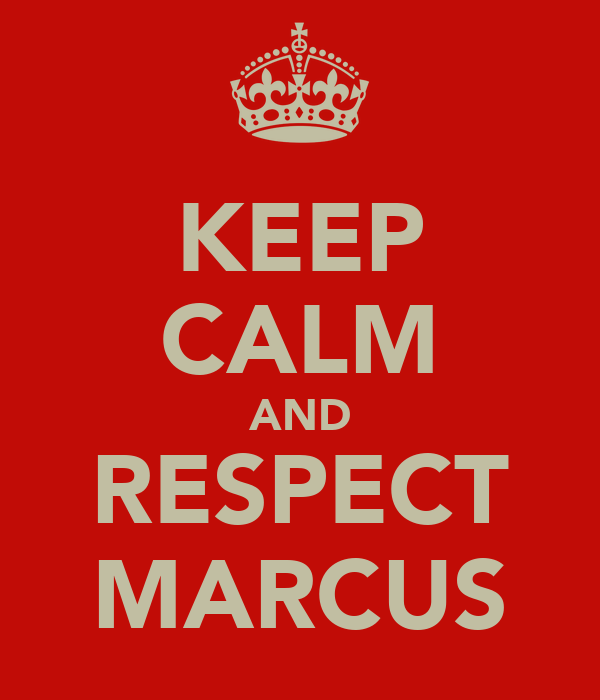 KEEP CALM AND RESPECT MARCUS