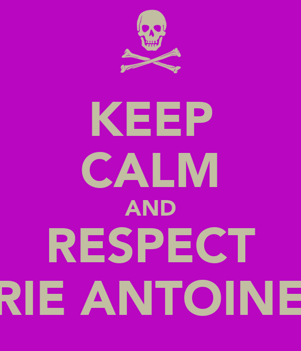 KEEP CALM AND RESPECT MARIE ANTOINETTE