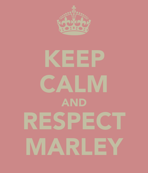KEEP CALM AND RESPECT MARLEY