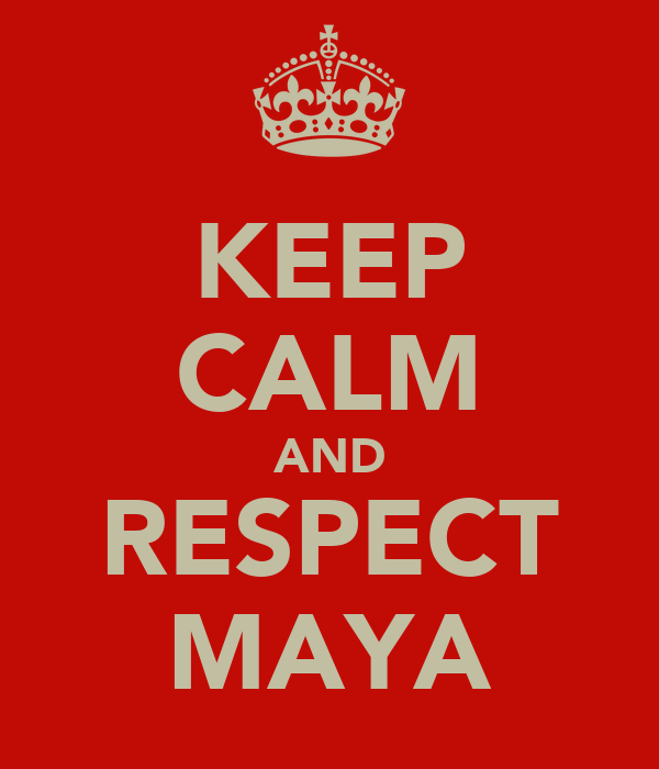 KEEP CALM AND RESPECT MAYA
