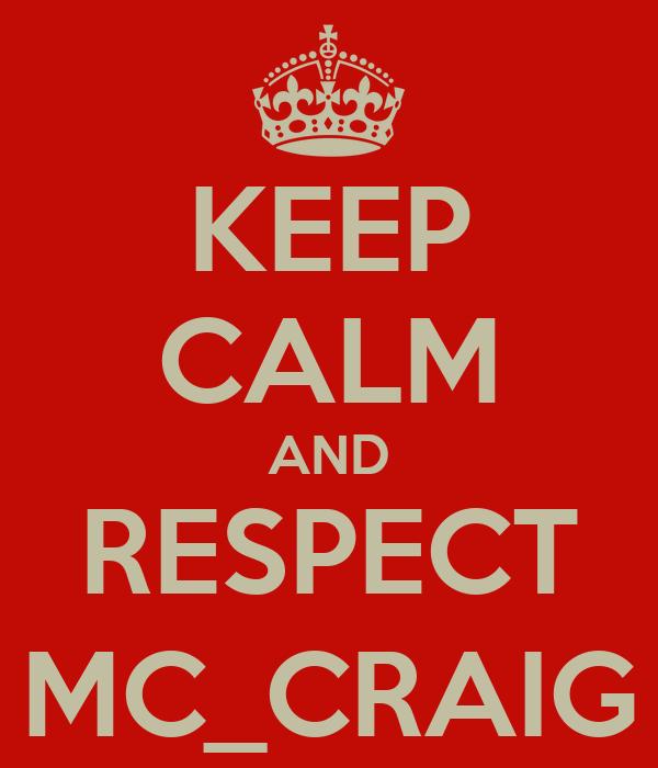 KEEP CALM AND RESPECT MC_CRAIG