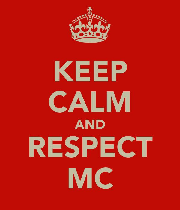 KEEP CALM AND RESPECT MC