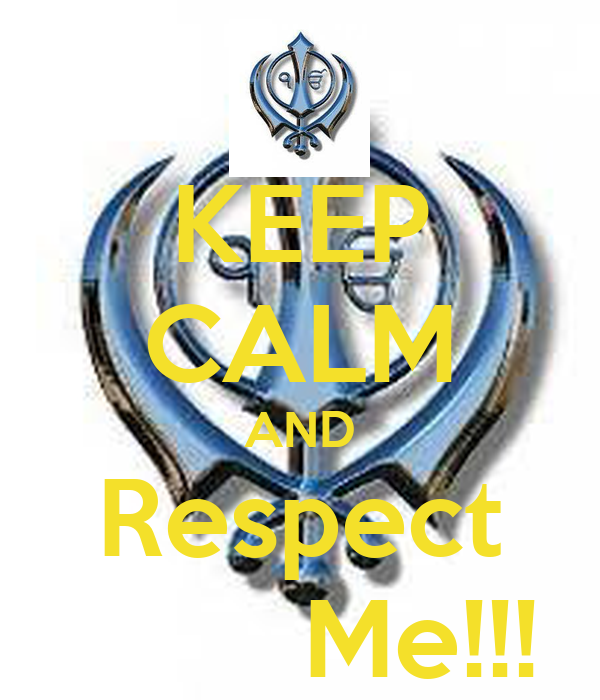 KEEP CALM AND Respect         Me!!!