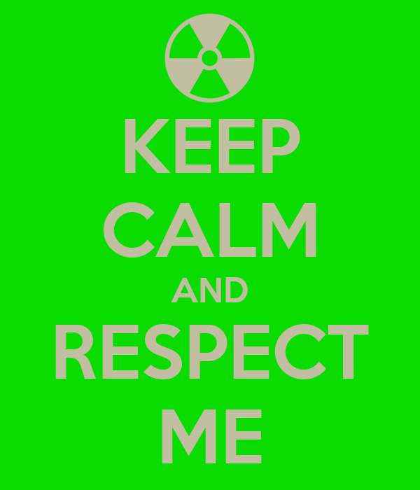 KEEP CALM AND RESPECT ME