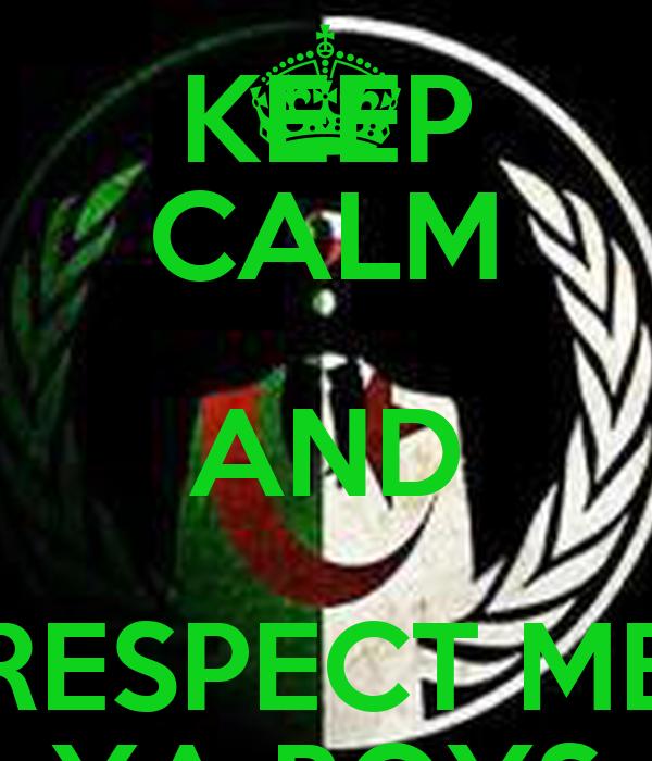KEEP CALM AND RESPECT ME YA BOYS