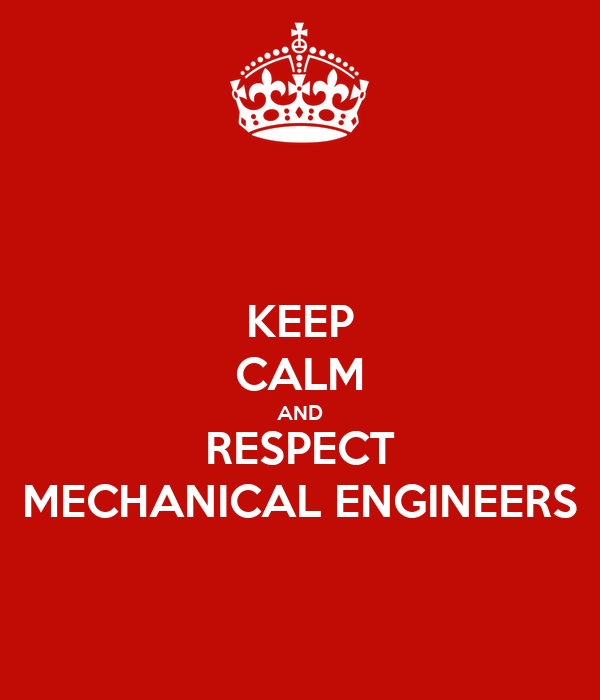 KEEP CALM AND RESPECT MECHANICAL ENGINEERS