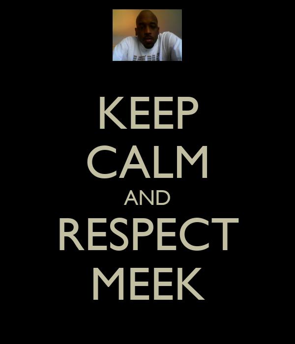 KEEP CALM AND RESPECT MEEK