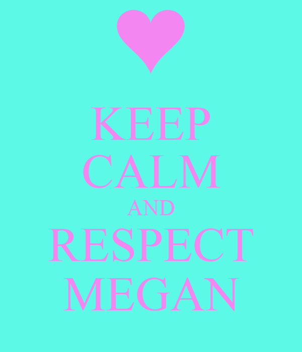 KEEP CALM AND RESPECT MEGAN