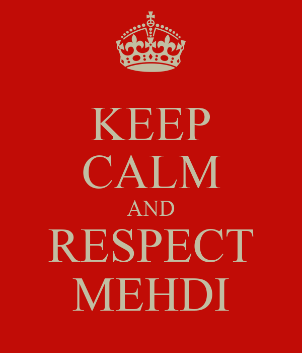 KEEP CALM AND RESPECT MEHDI