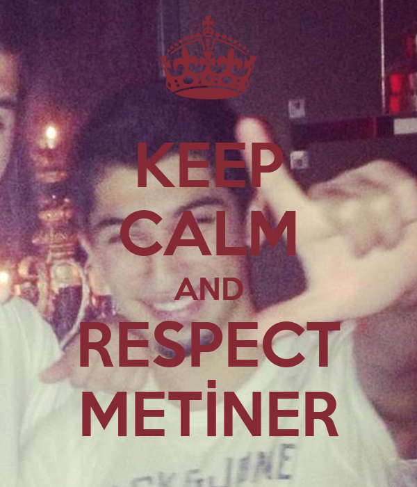 KEEP CALM AND RESPECT METİNER